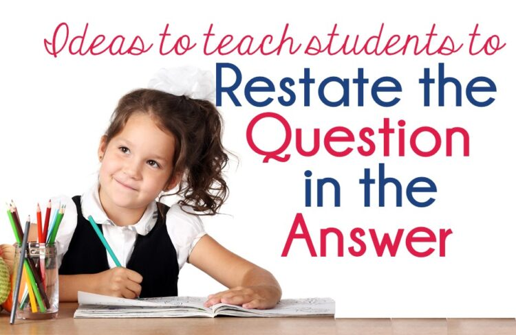Ideas to help kids to Restate the Question in the Answer