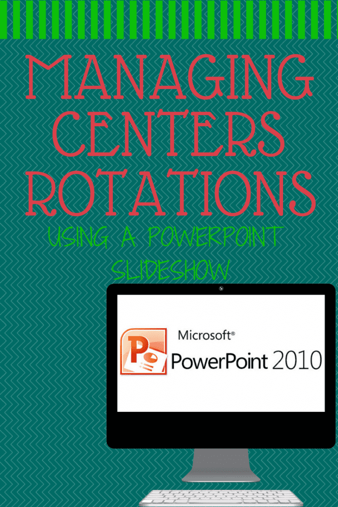 Use Powerppint to manage your centers rotation in your classroom.