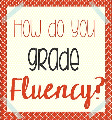 Assessing and Scoring Fluency
