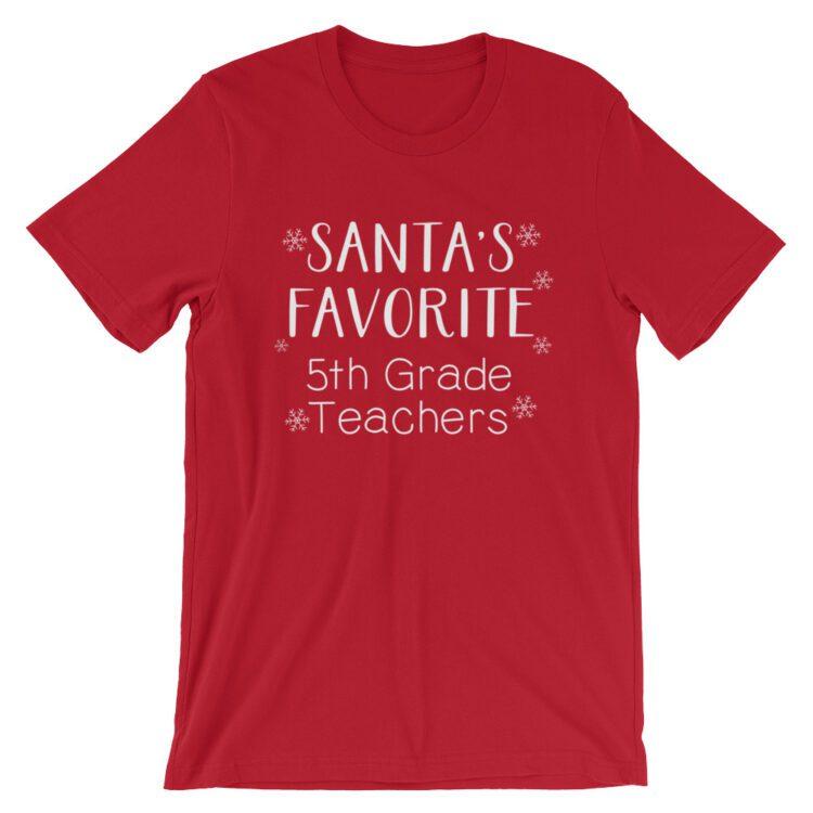 Santa's Favorite 5th Grade Teachers tee- Red