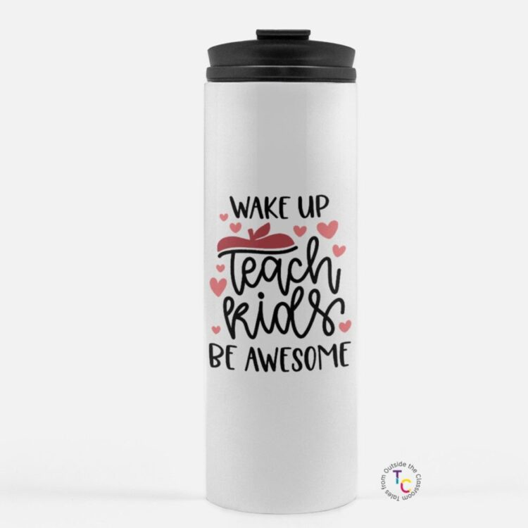 Wake Up Teach Kids Be Awesome white travel coffee mug